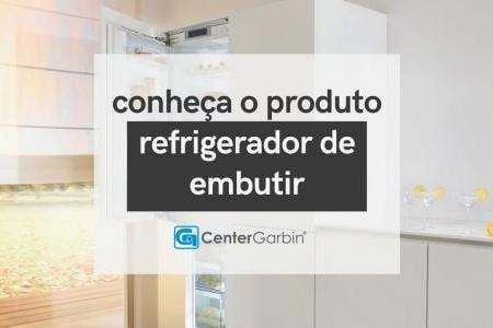 REFRIGERADOR DE EMBUTIR   CONHEÇA O PRODUTO