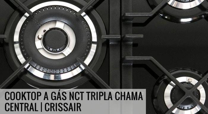 Cooktop a Gás NCT Tripla Chama Central | Crissair