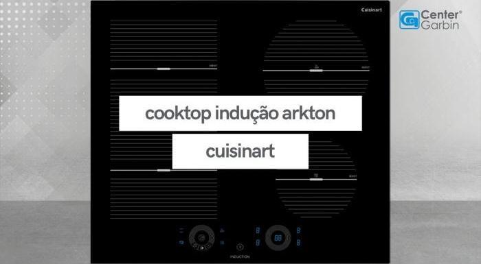 Cooktop Indução | Linha Arkton | Cuisinart