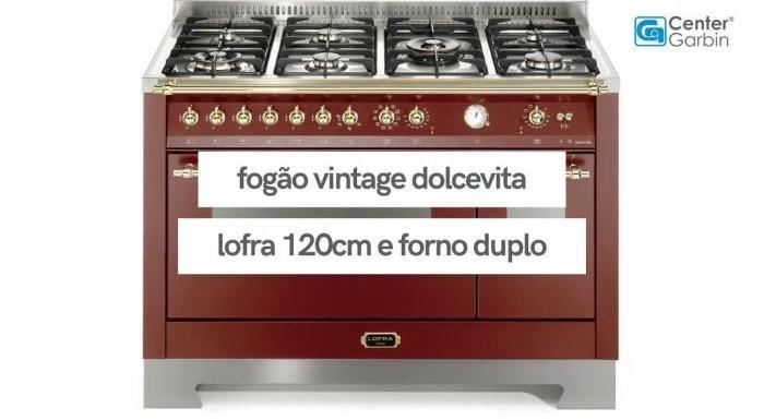 Fogão Dolcevita | Forno Duplo | 120cm | Lofra